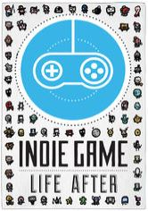 Indie Game: Life After